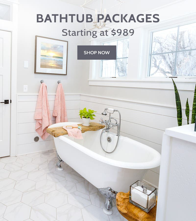 Bathtub Packages as low as $989